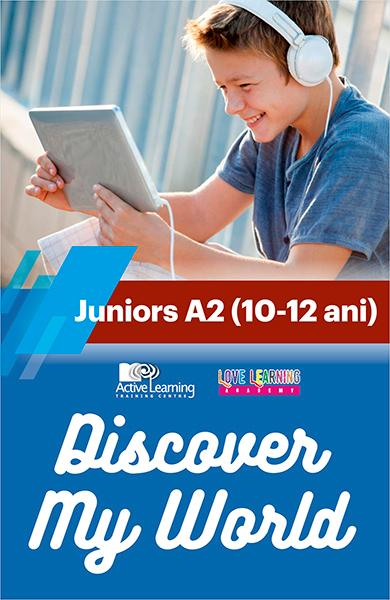 Discover My World - Juniors A2 (10-12 ani)