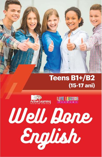 Well Done English - Teens B1+/B2 (15-17/18 ani)